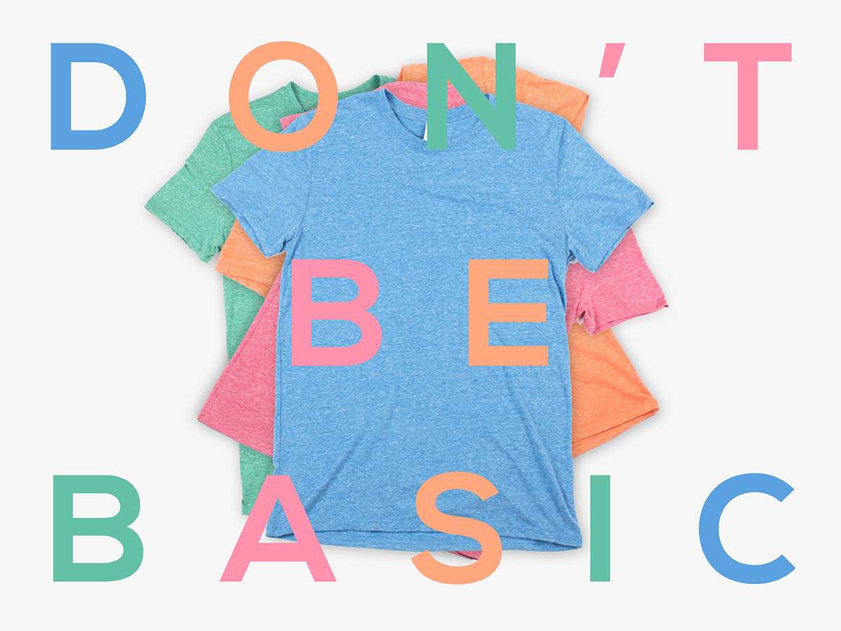Don't Be Basic Tees
